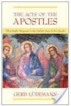 The Acts Of The Apostles: What Really Happened In The Earliest Days Of The Church