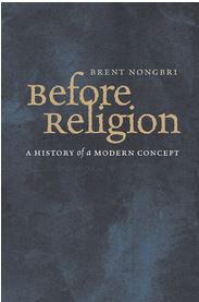 Before Religion: History of a Modern Concept