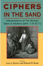 Ciphers in the Sand: Interpretations of the Woman Taken in Adultery (John 7.53-8.11)