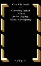 Converting the Past: Studies in Ancient Israelite and Moabite Historiography