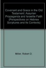 Covenant and Grace in the Old Testament: Assyrian Propaganda and Israelite Faith