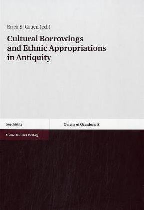 Cultural Borrowings and Ethnic Appropriation in Antiquity