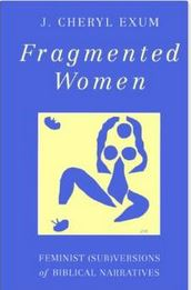 Fragmented Women: Feminist (Subversions) of Biblical Narratives