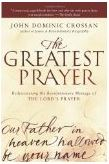 The Greatest Prayer: Rediscovering the Revolutionary Message of the Lord's Prayer.