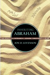 Inheriting Abraham: The Legacy of the Patriarch in Judaism, Christianity & Islam