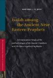 Isaiah among the Ancient Near Eastern Prophets: A Comparative Study of the Earliest Stages of the Isaiah Tradition and the Neo-Assyrian Prophecies