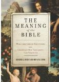 The Meaning of the Bible: What the Jewish Scriptures and the Christian Old Testament Can Teach Us