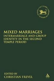 Mixed Marriages: Intermarriage and Group Identity in the Second Temple Period