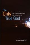The Only True God: Early Christian Monotheism in Its Jewish Context