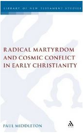 Radical Martyrdom and Cosmic Conflict in Early Christianity