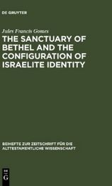 The Sanctuary of Bethel and the Configuration of Israelite Identity