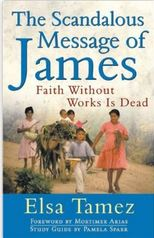 The Scandalous Message of James: Faith without Works Is Dead