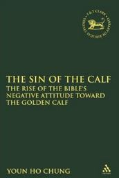 The Sin of the Calf:‎ The Rise of the Bible's Negative Attitude toward the Golden Calf