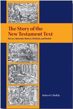 The Story of the New Testament Text: Movers, Materials, Motives, Methods, and Models