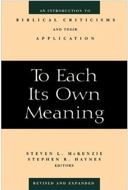 To Each Its Own Meaning: An Introduction to Biblical Criticisms and Their Application