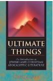 Ultimate Things: An Introduction to Jewish and Christian Apocalyptic Literatur
