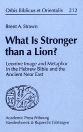 What Is Stronger than a Lion?: Leonine Image and Metaphor in the Hebrew Bible and the Ancient Near East